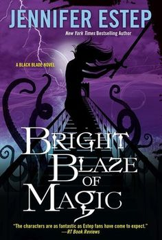 Bright Blaze of Magic  by Jennifer Estep  Series: Black Blade #3  Published by: Kensington  on April 26, 2016  Genres: Urban Fantasy