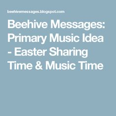 Beehive Messages: Primary Music Idea - Easter Sharing Time & Music Time