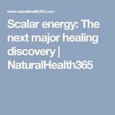 Scalar energy: The next major healing discovery | NaturalHealth365
