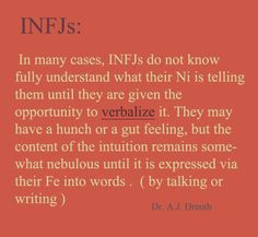 INFJ    Dr. A.J. Drenth. This is so true for me.  l either need to talk to someone who understands that about me or write in my journal.