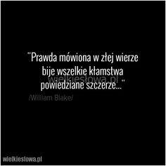Prawda mówiona w złej wierze bije wszelkie kłamstwa... #Blake-William,  #Prawda