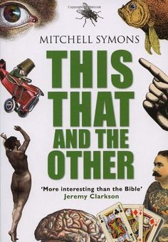 This That and the Other by Mitchell Symons - Transworld Publishers Ltd - ISBN 10 0552156477 - ISBN 13 0552156477 - All the facts from This… World Of Books, My Books, Quizzes Games, Jeremy Clarkson, Every Day Book, Reading Challenge, Book Summaries, Best Selling Books, Fantasy Books