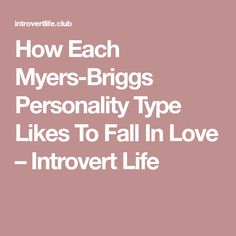 How Each Myers-Briggs Personality Type Likes To Fall In Love – Introvert Life