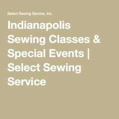 Indianapolis Sewing Classes & Special Events | Select Sewing Service
