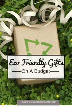 Give green. Eco Friendly Gifts On A Budget! by The Relaxed Homeschool