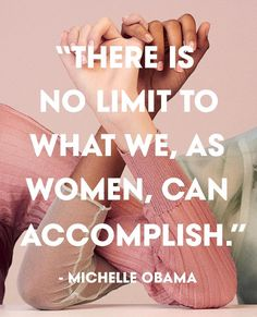 There is no limit to what we, as women, can accomplish - Michelle Obama