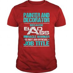 PAINTER AND DECORATOR Because BADASS Miracle Worker Isn't An Official Job Title T Shirts, Hoodies, Sweatshirts