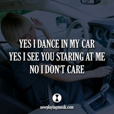Yes, I dance in my car. Yes, I see you staring at me. No, I don't care. #music #quotes #quote #edmfamily #dance #edm