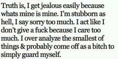 however, I don't think I get jealous easy =/ hmm. Cute Quotes, Great Quotes, Quotes To Live By, Funny Quotes, Inspirational Quotes, Awesome Quotes, Random Quotes, Quotable Quotes, Meaningful Quotes