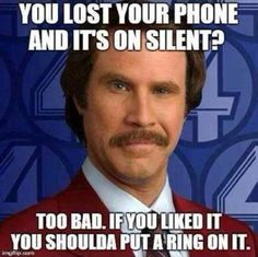 You lost your phone and it's on silent? Too bad. If you liked it, you shoulda put a ring on it.