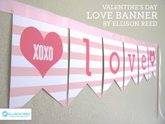 Free Valentine's Day Love Banner Printable! ~ Perfect for a Valentine's party! ~ by Ellison Reed via www.oneshetwoshe.com