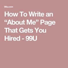 "How To Write an ""About Me"" Page That Gets You Hired - 99U"