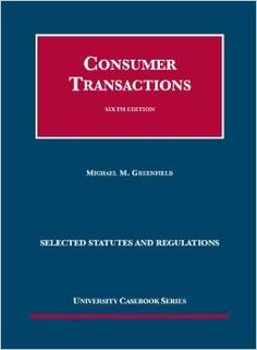 Consumer Transactions : Selected Statutes and Regulations / Michael M. Greenfield / KF 1608 .G732 2009