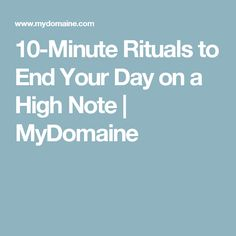 10-Minute Rituals to End Your Day on a High Note | MyDomaine