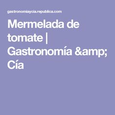 Mermelada de tomate  | Gastronomía & Cía