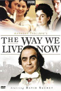 The Way We Live Now: An intriguing satire of Victorian society which contains the trials and tribulations of young love, the pettiness of the upper class life, the raw energy and excitement of the most powerful city the world had ever seen, and the greed and corruption that lay just below its glittering surface.