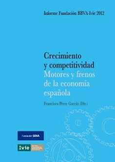 Crecimiento y competitividad : motores y frenos de la economía española / dirigido por Francisco Pérez García ; [autores], Francisco Alcalá Agulló ... [et al.]