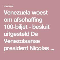 Venezuela woest om afschaffing 100-biljet - besluit uitgesteld  De Venezolaanse president Nicolas Maduro heeft zaterdag bekendgemaakt dat het bankbiljet ter waarde van 100 bolivar (bijna 10 euro) voorlopig nog niet afgeschaft wordt. Afgelopen week kondigde hij plotseling aan dat het biljet uit de roulatie zou worden gehaald.