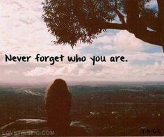 Never forget who you are   life quotes quotes quote positive inspirational postive quotes motivational quotes quotes and sayings image quotes picture quotes