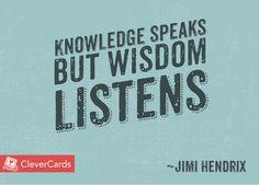 Knowledge speaks but wisdom listens - Jimi Hendrix   #WednesdayWisdom