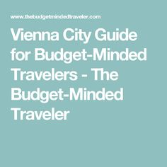 Vienna City Guide for Budget-Minded Travelers - The Budget-Minded Traveler