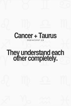 ME AND MY BFF ARE CANCER AND TAURUS (respectively) AND WE HAVE BEEN BFFS FOR 8 YEARS AND I CAN CONFIRM THIS IS TRUE