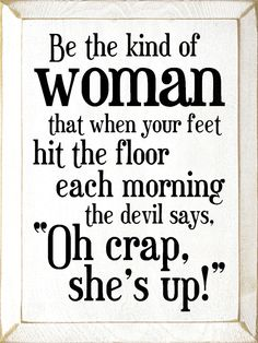 Quotes Sayings and Affirmations Be The Kind Of Woman That When Your Feet Hit The Floor. Sign Quotes, Me Quotes, Motivational Quotes, Funny Quotes, Inspirational Quotes, Coach Quotes, Truth Quotes, Bible Quotes, Qoutes