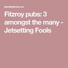 Fitzroy pubs: 3 amongst the many - Jetsetting Fools