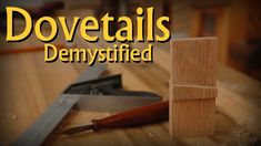 Dovetails Demystified - A simple & sophisticated way to cut dovetails.  wortheffort Note: beginning of video has table of content time line