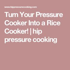 Turn Your Pressure Cooker Into a Rice Cooker! | hip pressure cooking