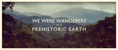 """""""We Were Wanderers On A Prehistoric Earth"""" by James W Griffiths (on Vimeo)"""