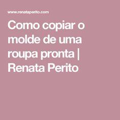 Como copiar o molde de uma roupa pronta | Renata Perito