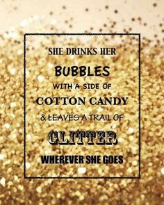 She drinks her bubbles with a side of cotton candy & leaves a trail of glitter wherever she goes. Quotes To Live By, Me Quotes, Qoutes, Girly Quotes, Yoga Quotes, Heart Quotes, Make It Rain, All That Glitters, Make Me Happy