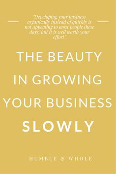 These days, there is a lot of advice about how to grow your blog or business quickly.  Business owners seem to be focused on how quickly they can grow their tribe and their profit.  But growing your business slowly has benefits you may not have considered.  Click through to discover the beauty in growing slow.
