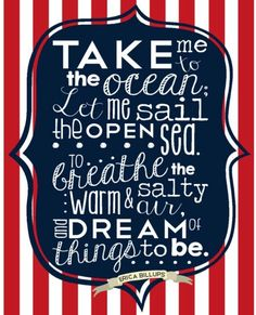 Perfect for a Nautical-Themed Nursery or bedroom! Take Me to the Ocean; Let me sail the open sea. To breathe the warm and salty air, and dream of things to be. {Original poem by Erica Billups} Ocean quotes, Sea quotes, Boats, sailing quotes Nautical Nursery, Nautical Theme, Vintage Nautical, Nursery Themes, Nursery Wall Art, Themed Nursery, Nursery Ideas, Home Fashion, Sailing Quotes