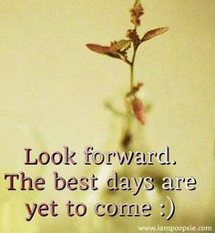 """""""Best days are yet to come"""" positivity quote via www.IamPoopsie.com"""
