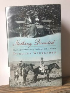 Buy Nothing Daunted : The Unexpected Education of Two Society Girls in the West by Dorothy Wickenden Hardcover) online Fiction Novels, Entertainment Weekly, Wild Child, Library Books, Funny Stories, Paperback Books, Wild West, Memoirs, Good Books