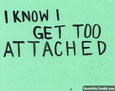 too attached