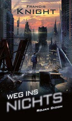Weg ins Nichts: Dystopie, Thriller, Dark Fantasy, Urban (Rojan Dizon 1) von Francis Knight, http://www.amazon.de/dp/B00P9FJ13S/ref=cm_sw_r_pi_dp_Rn1wub0CMV80T