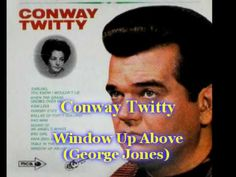 Conway Twitty - Window Up Above (1969) i wish i new what i did wrong or what i could do to change your mind