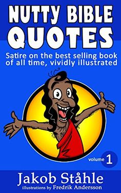 Nutty Bible Quotes: Satire with crazy, fun and stupid bible quotes and verses vividly illustrated. by [Ståhle, Jakob]