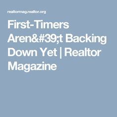 First-Timers Aren't Backing Down Yet | Realtor Magazine