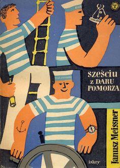 """""""Sześciu z Daru Pomorza"""" Janusz Meissner  Cover by Józef Olejarka Published by Wydawnictwo Iskry 1957"""