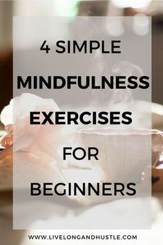 Mindfulness is a powerful tool for our personal and professional lives. Learn how to incorporate mindfulness and meditation into your daily life with these 4 simple exercises for mindfulness beginners. Learning mindfulness is easier than you think!