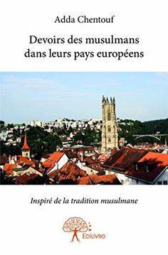 Devoirs des musulmans dans leurs pays européens de Adda Chentouf http://www.amazon.fr/dp/2332964959/ref=cm_sw_r_pi_dp_xIX-vb0T8RY3X