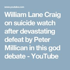 William Lane Craig on suicide watch after devastating defeat by Peter Millican in this god debate - YouTube