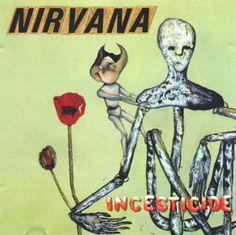 Nirvana - Incesticide. One of my favourite albums.