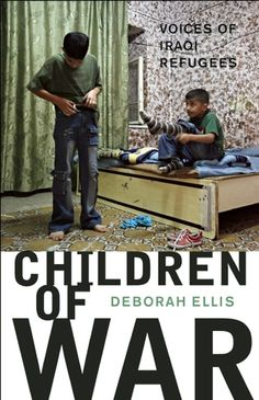 Children of War: Voices of Iraqi Refugees by Doborah Ellis