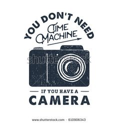 """Hand drawn party label with photo camera textured vector illustration and """"You don't need time machine if you have a camera"""" inspirational lettering."""