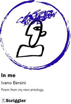 In me by Ivano Bersini https://scriggler.com/detailPost/poetry/38750